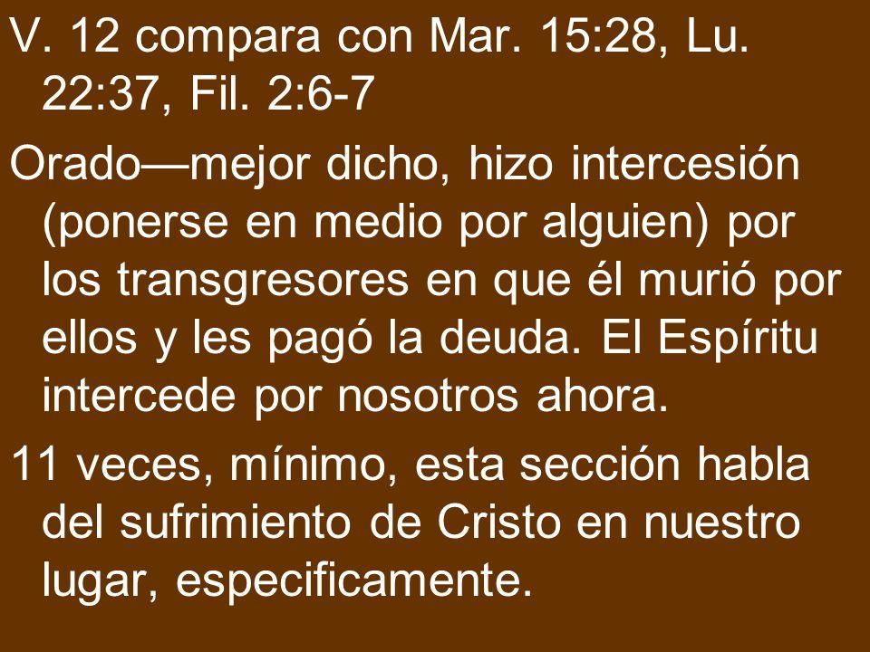 V. 12 compara con Mar. 15:28, Lu. 22:37, Fil. 2:6-7