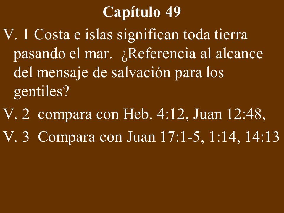 Capítulo 49 V. 1 Costa e islas significan toda tierra pasando el mar. ¿Referencia al alcance del mensaje de salvación para los gentiles