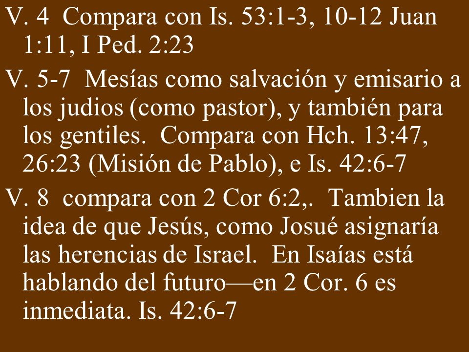 V. 4 Compara con Is. 53:1-3, 10-12 Juan 1:11, I Ped. 2:23