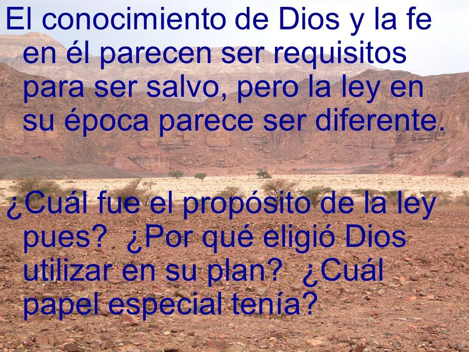 El conocimiento de Dios y la fe en él parecen ser requisitos para ser salvo, pero la ley en su época parece ser diferente.