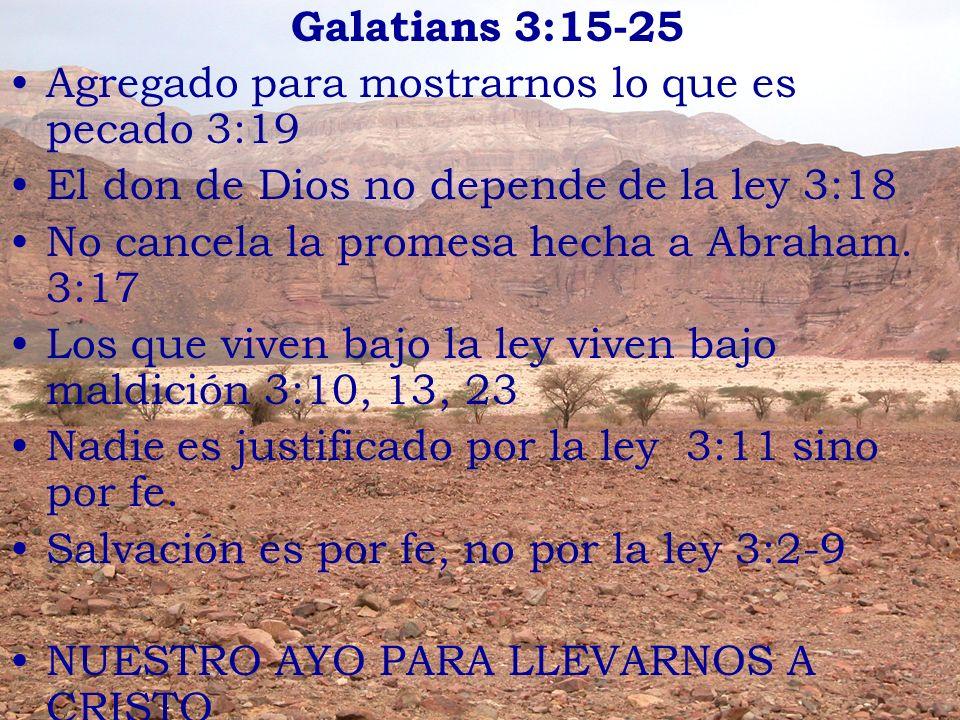 Galatians 3:15-25 Agregado para mostrarnos lo que es pecado 3:19. El don de Dios no depende de la ley 3:18.