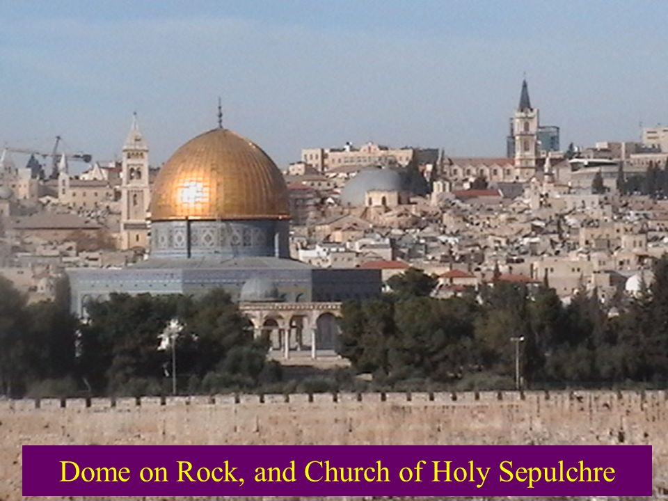 Dome on Rock, and Church of Holy Sepulchre