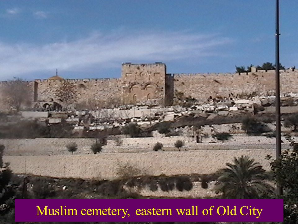 Muslim cemetery, eastern wall of Old City