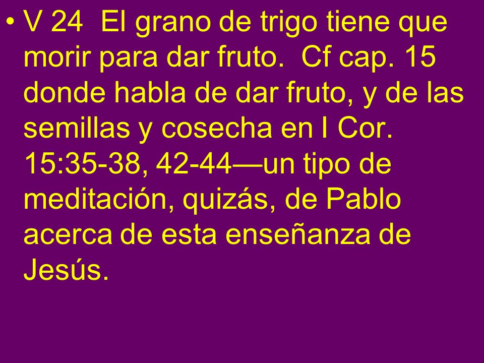 V 24 El grano de trigo tiene que morir para dar fruto. Cf cap
