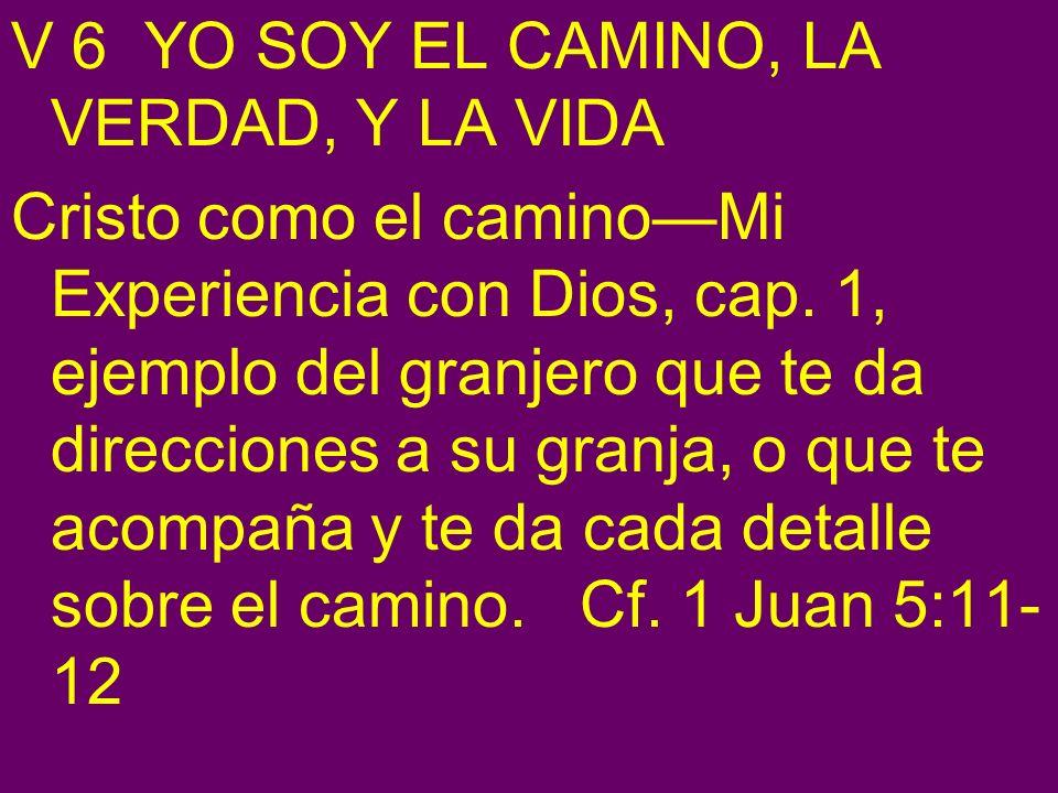 V 6 YO SOY EL CAMINO, LA VERDAD, Y LA VIDA