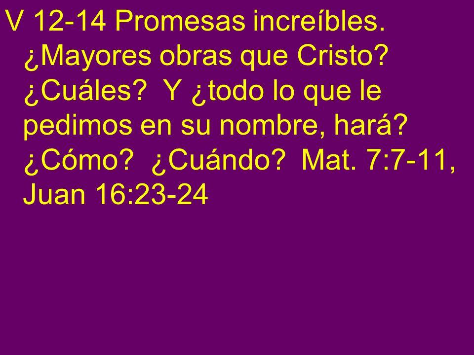 V 12-14 Promesas increíbles. ¿Mayores obras que Cristo. ¿Cuáles