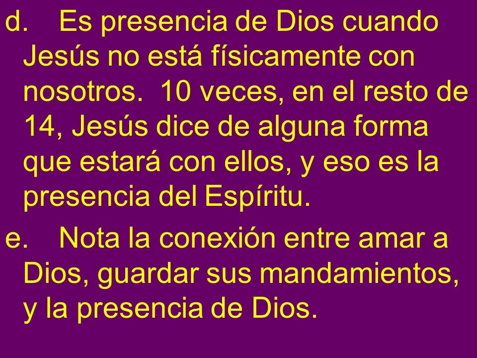 d. Es presencia de Dios cuando Jesús no está físicamente con nosotros