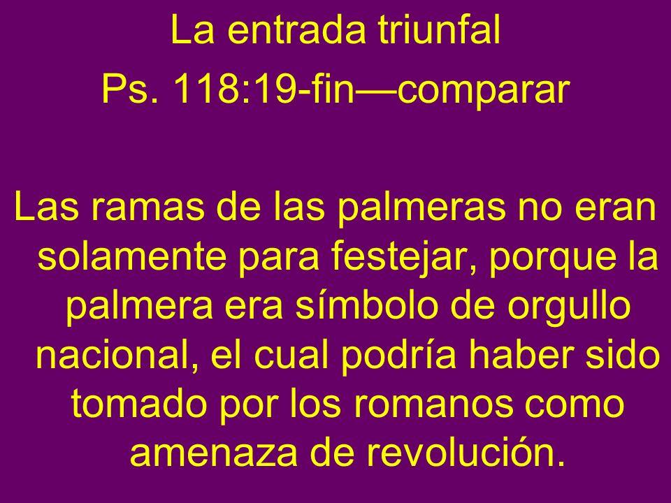 La entrada triunfal Ps. 118:19-fin—comparar.