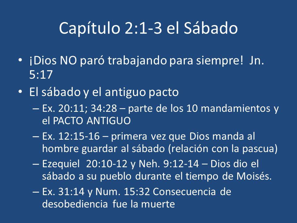 Capítulo 2:1-3 el Sábado ¡Dios NO paró trabajando para siempre! Jn. 5:17. El sábado y el antiguo pacto.