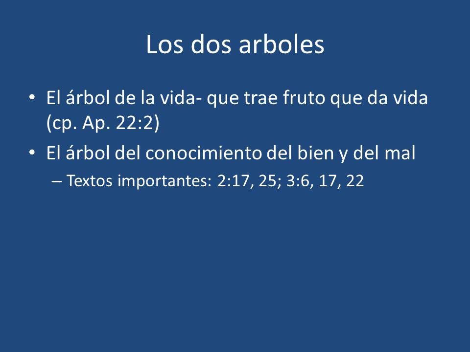 Los dos arboles El árbol de la vida- que trae fruto que da vida (cp. Ap. 22:2) El árbol del conocimiento del bien y del mal.