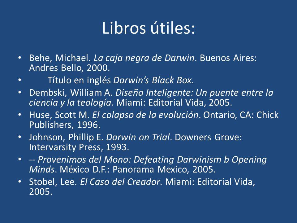 Libros útiles: Behe, Michael. La caja negra de Darwin. Buenos Aires: Andres Bello, 2000. Título en inglés Darwin's Black Box.