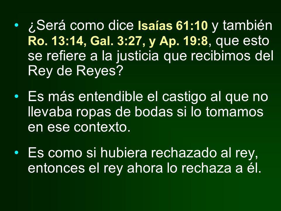 ¿Será como dice Isaías 61:10 y también Ro. 13:14, Gal. 3:27, y Ap