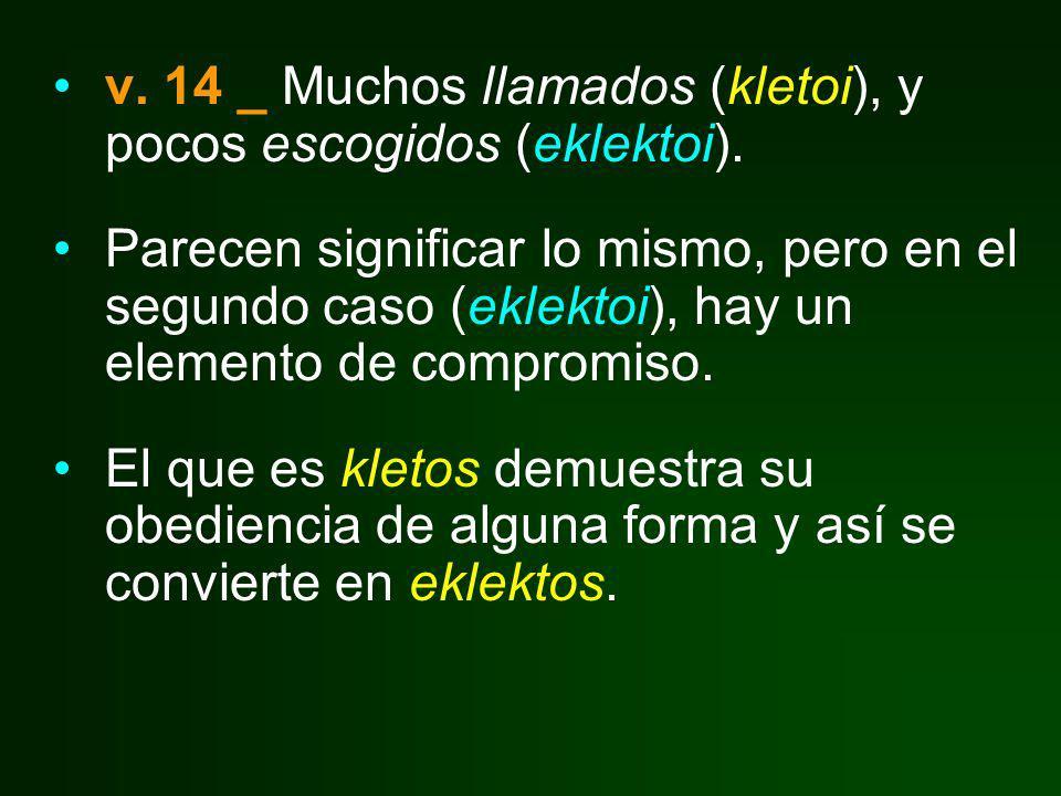 v. 14 _ Muchos llamados (kletoi), y pocos escogidos (eklektoi).