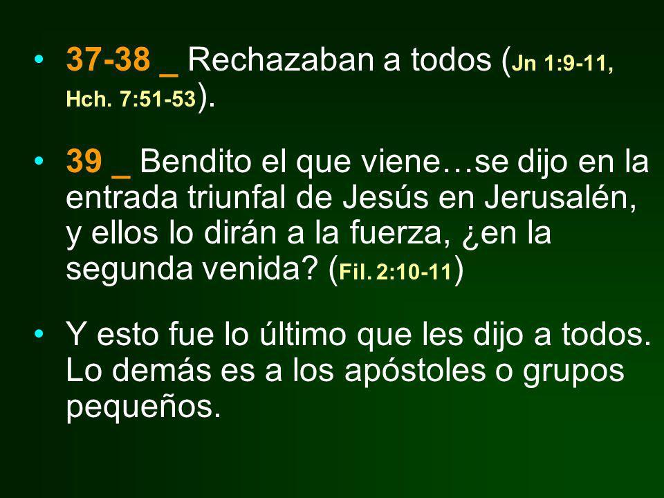 37-38 _ Rechazaban a todos (Jn 1:9-11, Hch. 7:51-53).