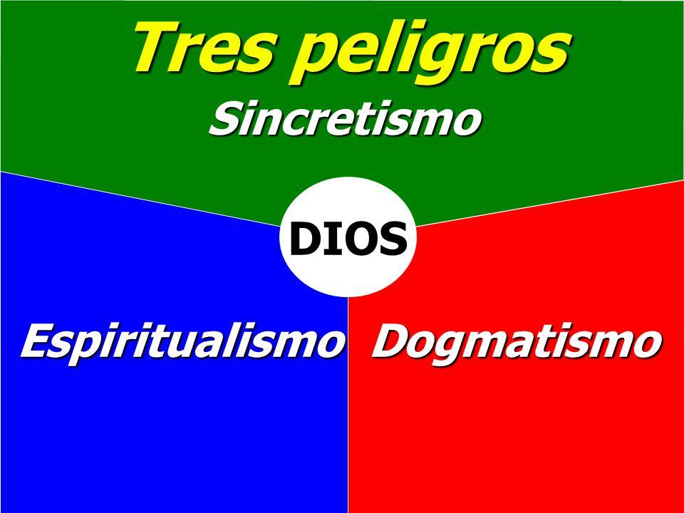 Tres peligros Sincretismo DIOS Espiritualismo Dogmatismo