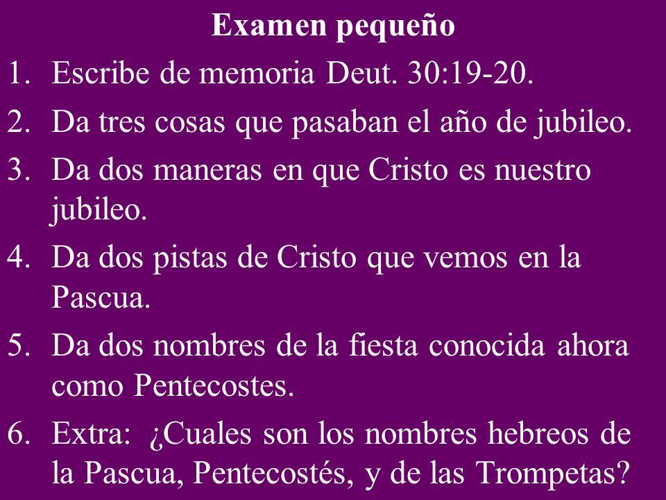 Examen pequeño Escribe de memoria Deut. 30:19-20. Da tres cosas que pasaban el año de jubileo. Da dos maneras en que Cristo es nuestro jubileo.