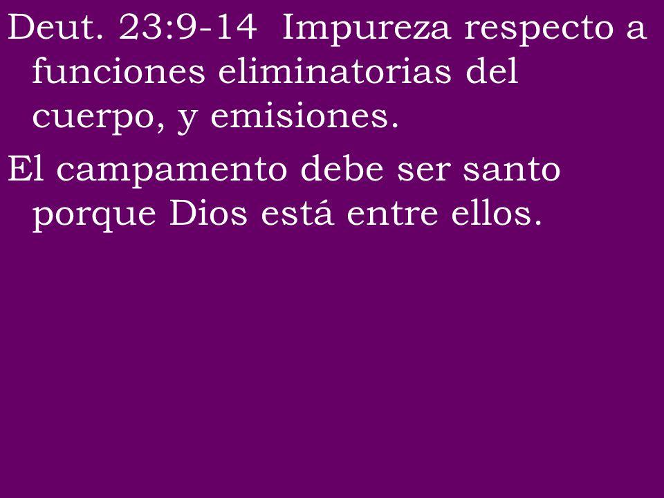 Deut. 23:9-14 Impureza respecto a funciones eliminatorias del cuerpo, y emisiones.