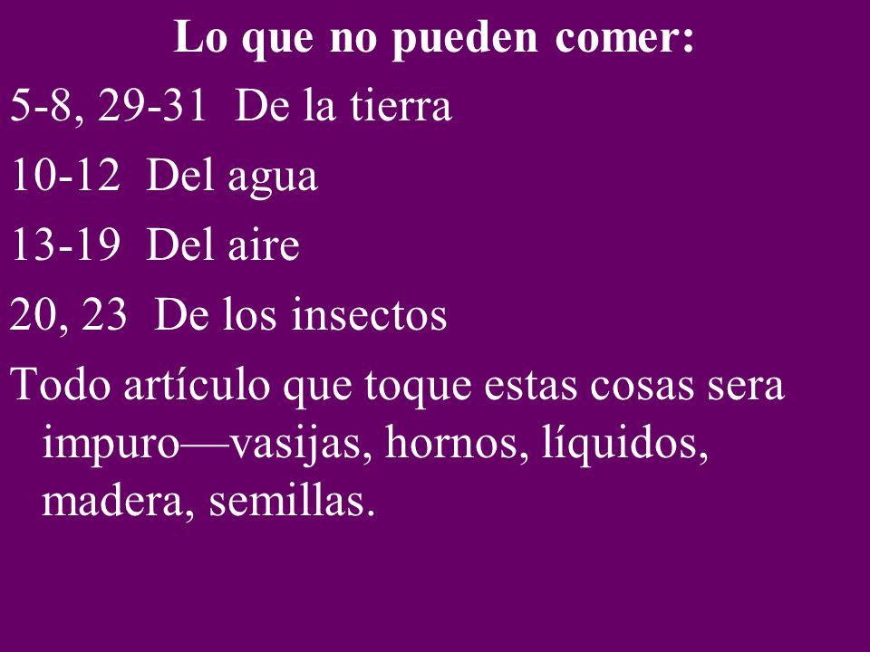 Lo que no pueden comer: 5-8, 29-31 De la tierra. 10-12 Del agua. 13-19 Del aire. 20, 23 De los insectos.