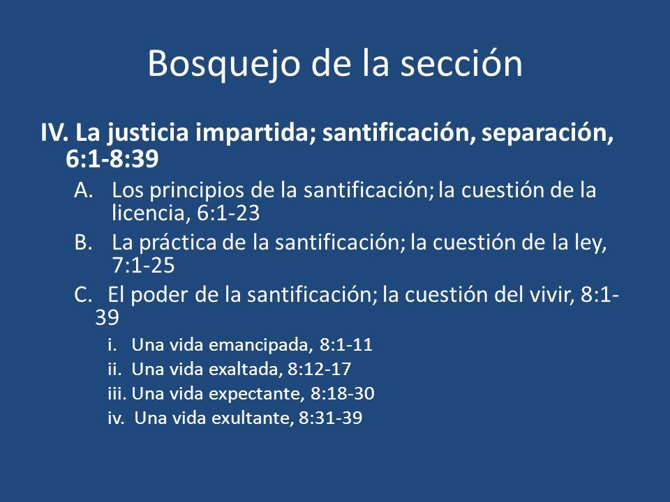 Bosquejo de la sección IV. La justicia impartida; santificación, separación, 6:1-8:39.