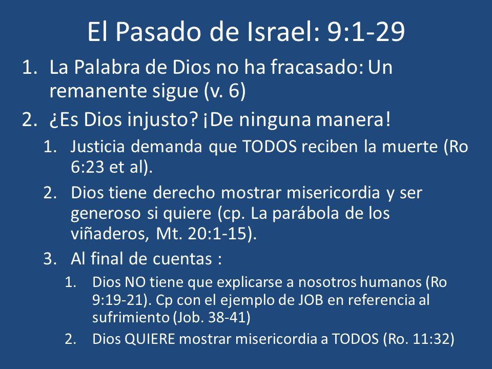 El Pasado de Israel: 9:1-29 La Palabra de Dios no ha fracasado: Un remanente sigue (v. 6) ¿Es Dios injusto ¡De ninguna manera!