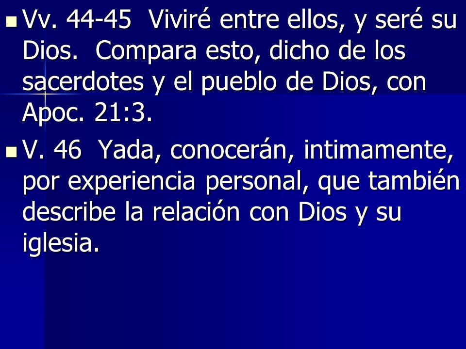 Vv. 44-45 Viviré entre ellos, y seré su Dios