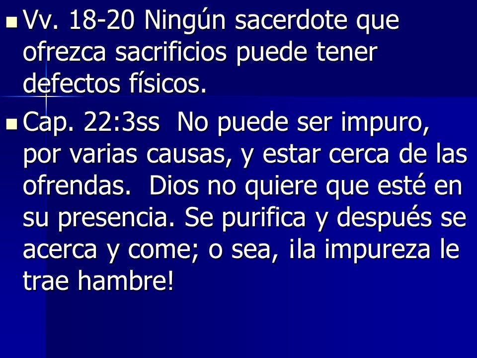 Vv. 18-20 Ningún sacerdote que ofrezca sacrificios puede tener defectos físicos.