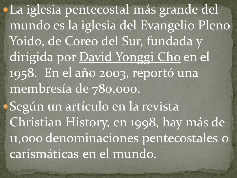 La iglesia pentecostal más grande del mundo es la iglesia del Evangelio Pleno Yoido, de Coreo del Sur, fundada y dirigida por David Yonggi Cho en el 1958. En el año 2003, reportó una membresía de 780,000.