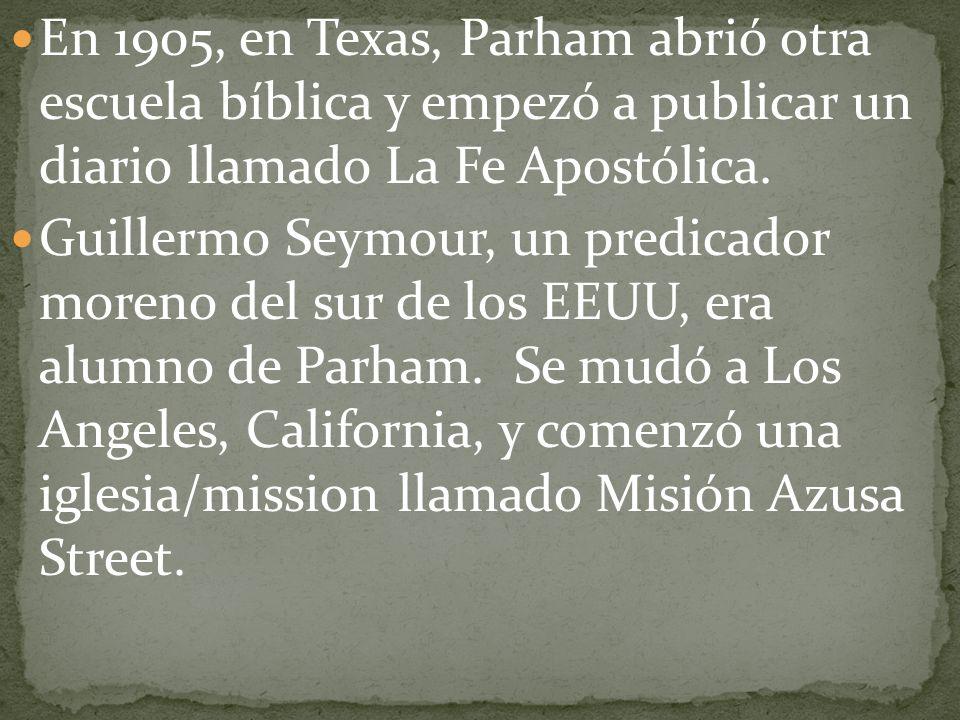 En 1905, en Texas, Parham abrió otra escuela bíblica y empezó a publicar un diario llamado La Fe Apostólica.
