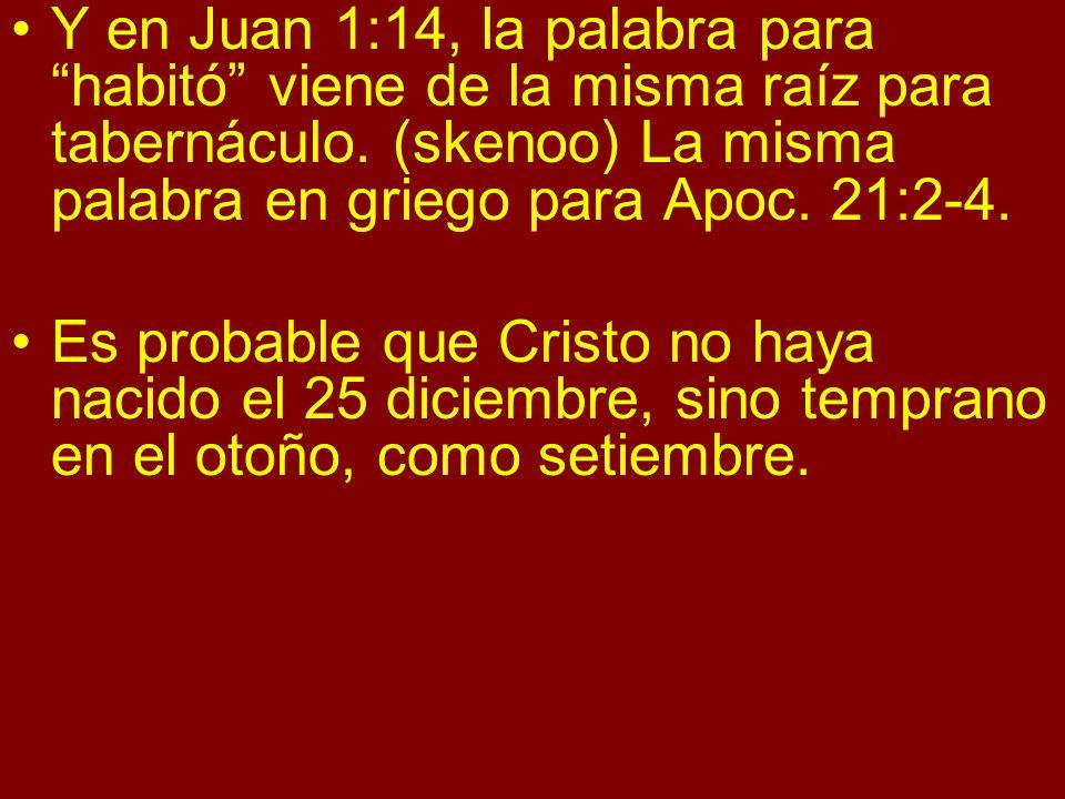 Y en Juan 1:14, la palabra para habitó viene de la misma raíz para tabernáculo. (skenoo) La misma palabra en griego para Apoc. 21:2-4.