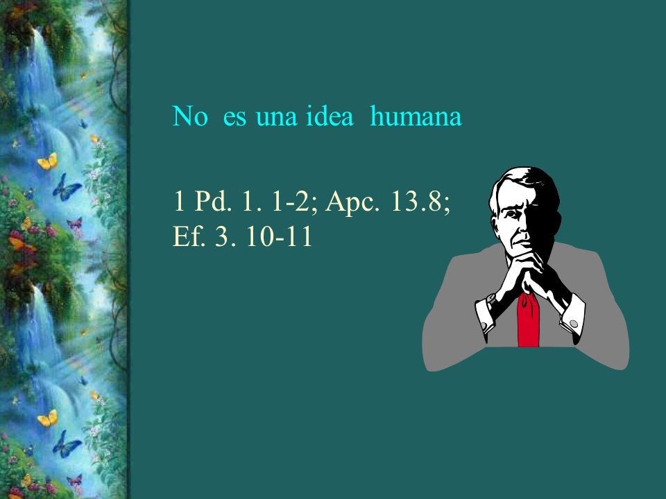 No es una idea humana 1 Pd. 1. 1-2; Apc. 13.8; Ef. 3. 10-11