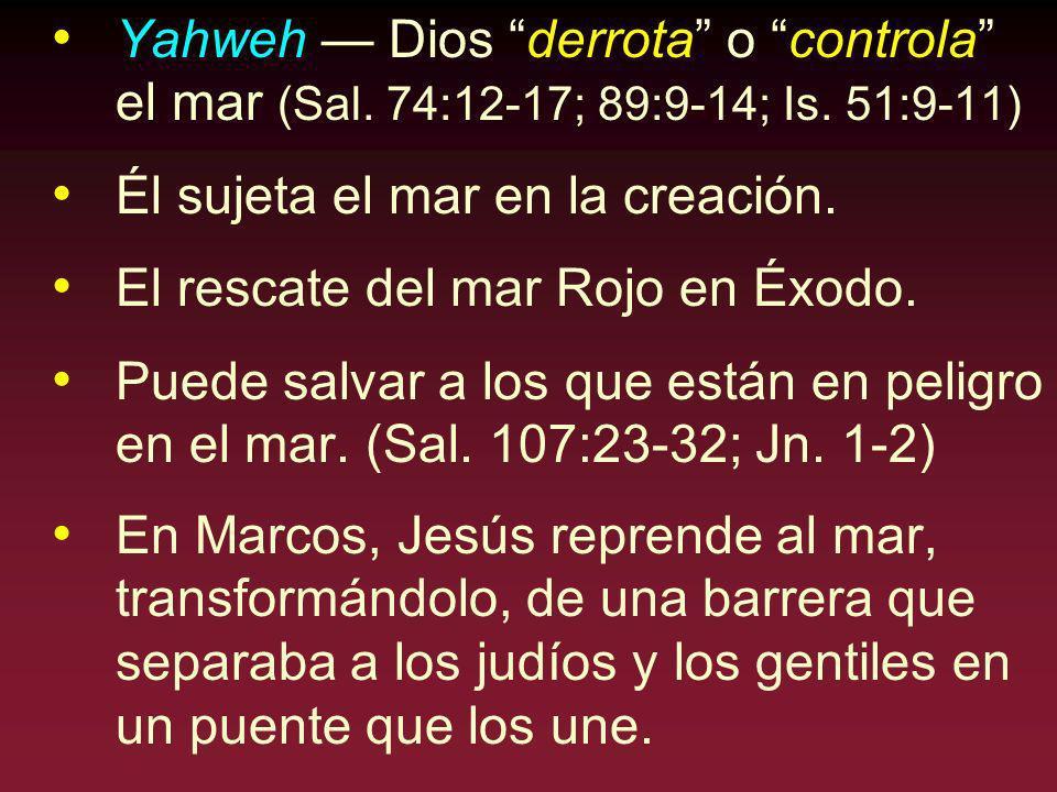 Yahweh — Dios derrota o controla el mar (Sal. 74:12-17; 89:9-14; Is. 51:9-11)