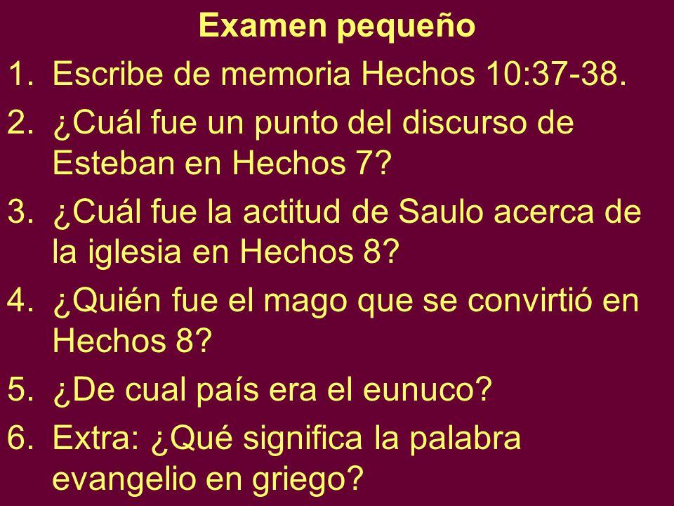 Examen pequeño Escribe de memoria Hechos 10:37-38. ¿Cuál fue un punto del discurso de Esteban en Hechos 7