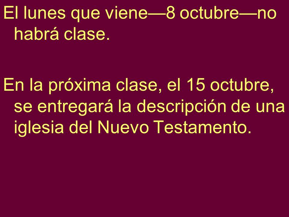 El lunes que viene—8 octubre—no habrá clase.