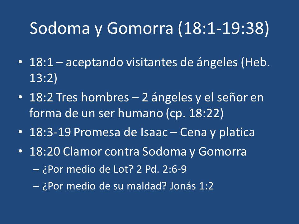 Sodoma y Gomorra (18:1-19:38) 18:1 – aceptando visitantes de ángeles (Heb. 13:2)