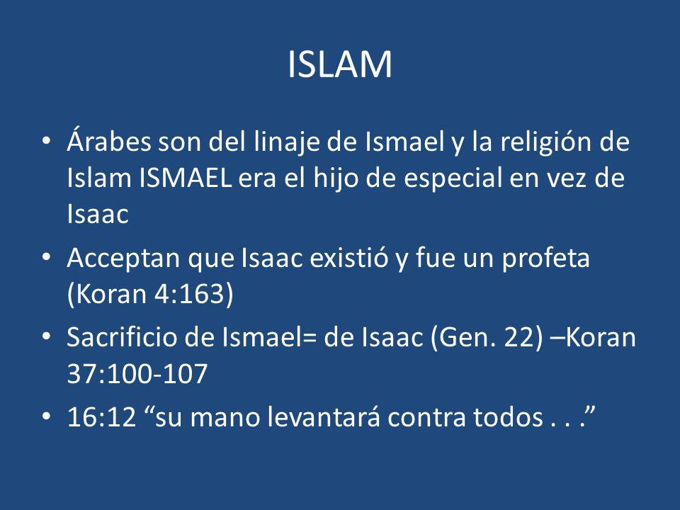 ISLAM Árabes son del linaje de Ismael y la religión de Islam ISMAEL era el hijo de especial en vez de Isaac.