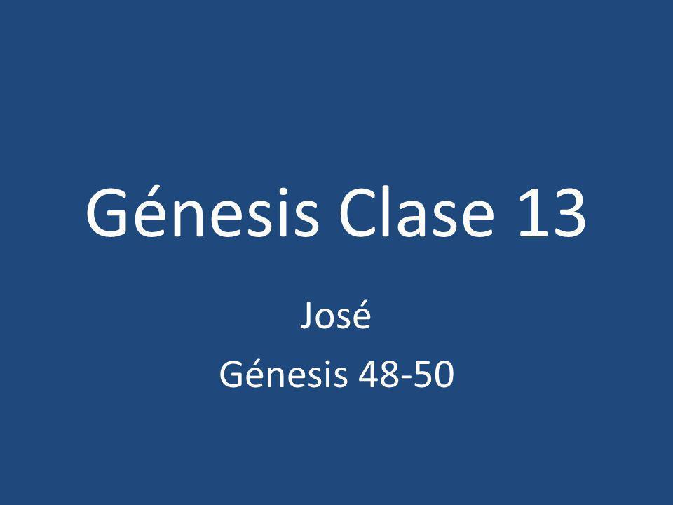 Génesis Clase 13 José Génesis 48-50