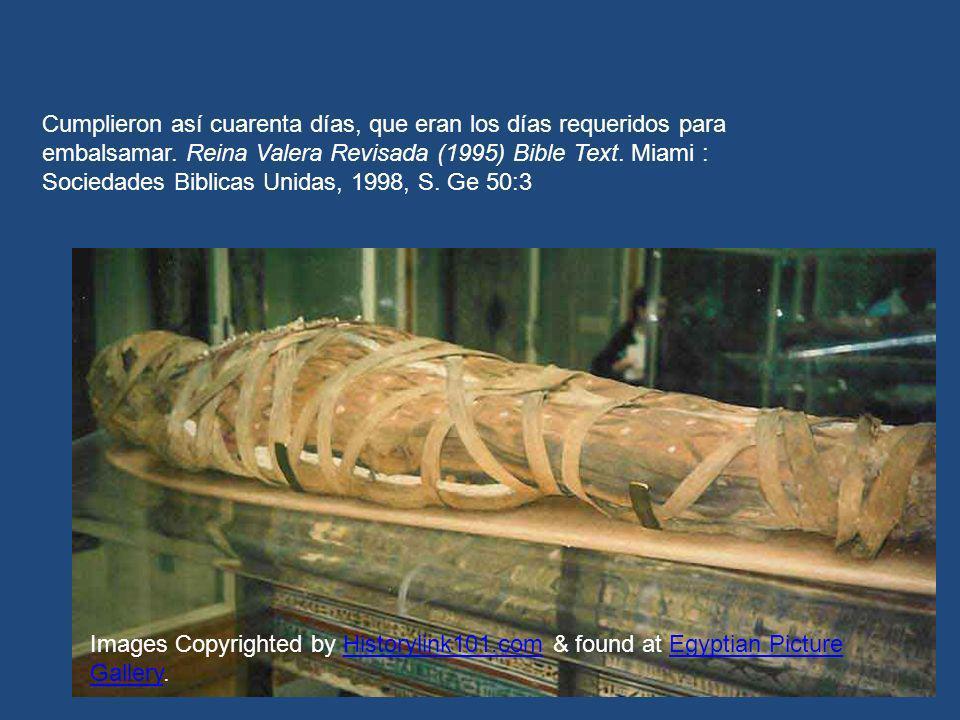 Cumplieron así cuarenta días, que eran los días requeridos para embalsamar. Reina Valera Revisada (1995) Bible Text. Miami : Sociedades Biblicas Unidas, 1998, S. Ge 50:3