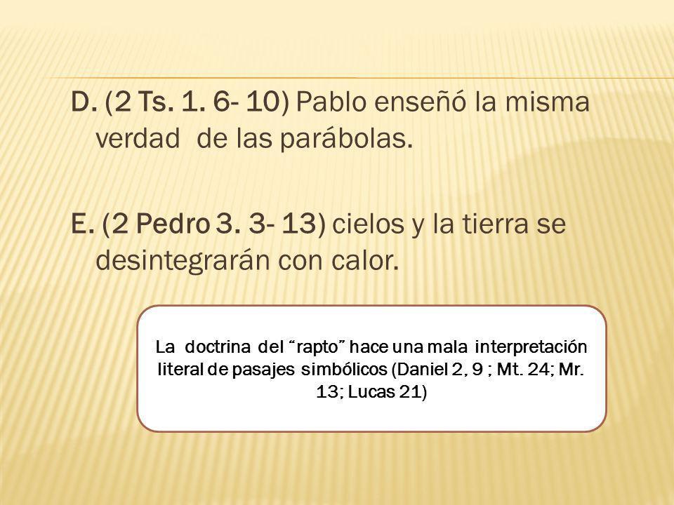 D. (2 Ts. 1. 6- 10) Pablo enseñó la misma verdad de las parábolas. E