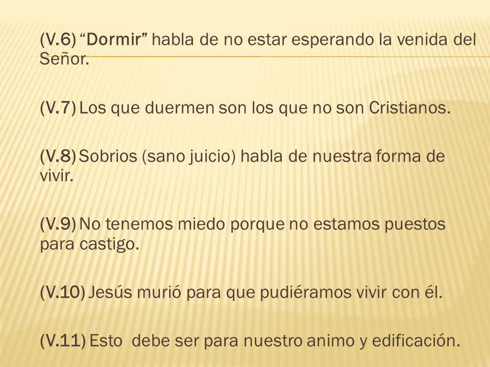 (V.6) Dormir habla de no estar esperando la venida del Señor.