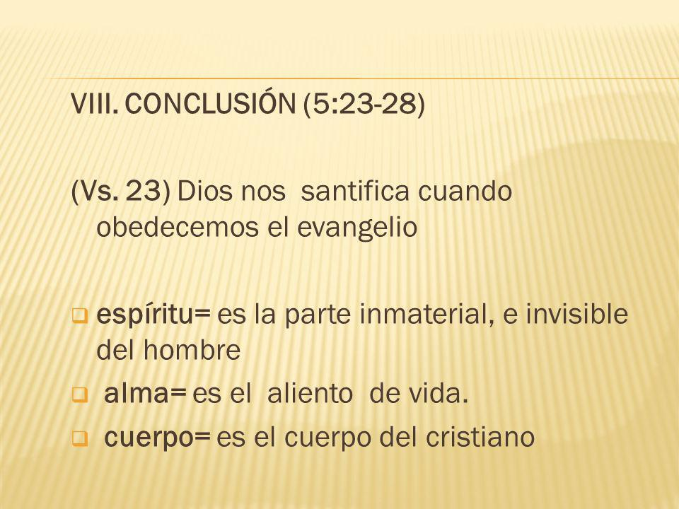 VIII. CONCLUSIÓN (5:23-28) (Vs. 23) Dios nos santifica cuando obedecemos el evangelio. espíritu= es la parte inmaterial, e invisible del hombre.