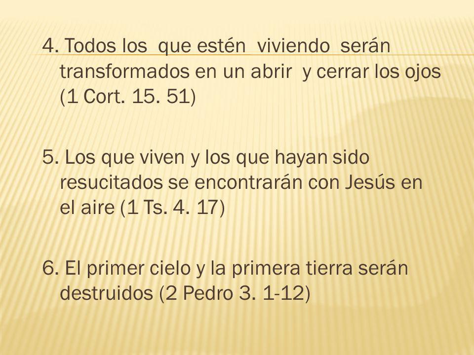 4. Todos los que estén viviendo serán transformados en un abrir y cerrar los ojos (1 Cort. 15. 51)