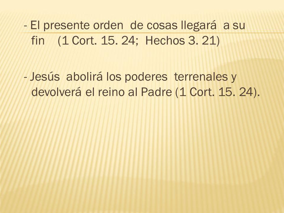- El presente orden de cosas llegará a su fin (1 Cort.
