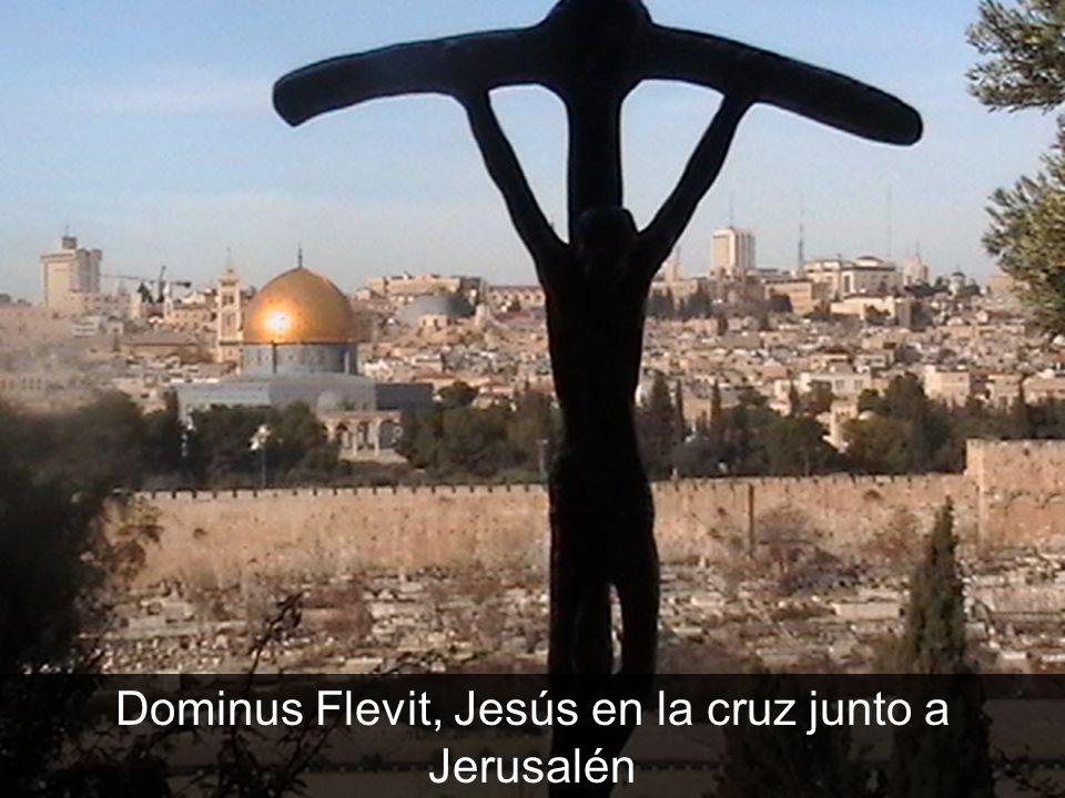 Dominus Flevit, Jesús en la cruz junto a Jerusalén