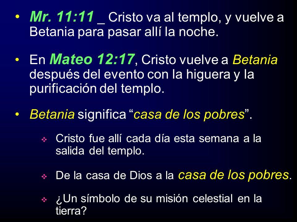 Mr. 11:11 _ Cristo va al templo, y vuelve a Betania para pasar allí la noche.
