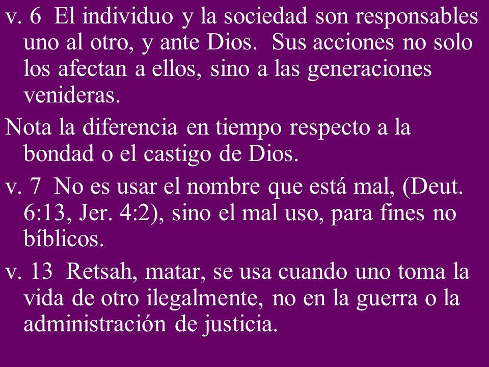 v. 6 El individuo y la sociedad son responsables uno al otro, y ante Dios. Sus acciones no solo los afectan a ellos, sino a las generaciones venideras.