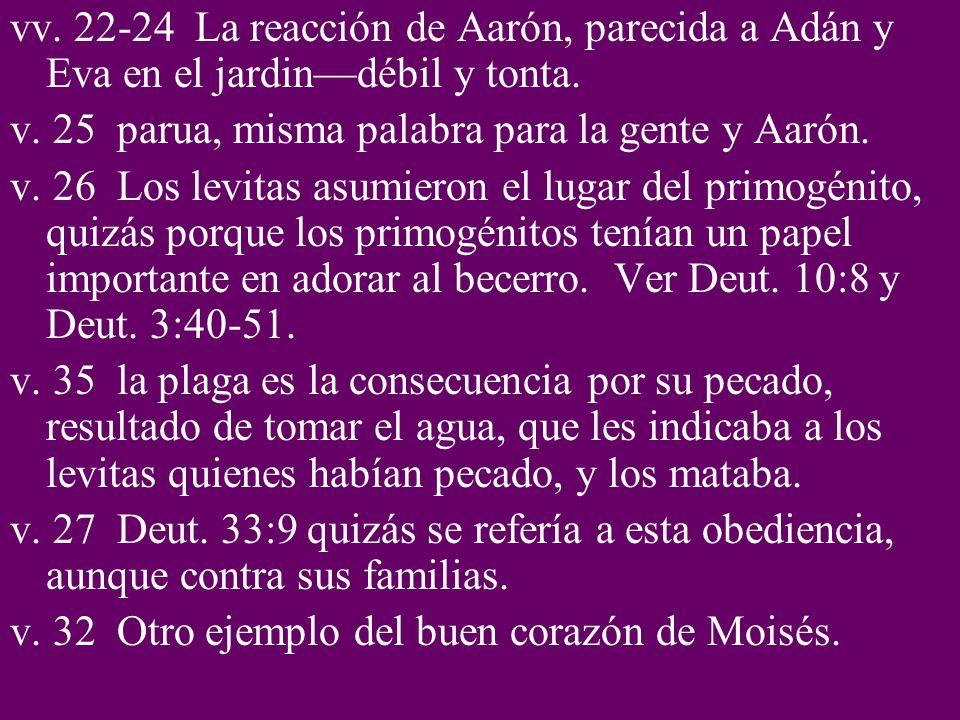 vv. 22-24 La reacción de Aarón, parecida a Adán y Eva en el jardin—débil y tonta.