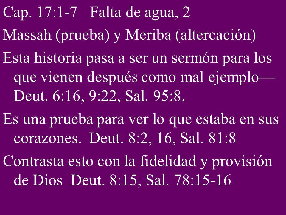 Cap. 17:1-7 Falta de agua, 2 Massah (prueba) y Meriba (altercación)