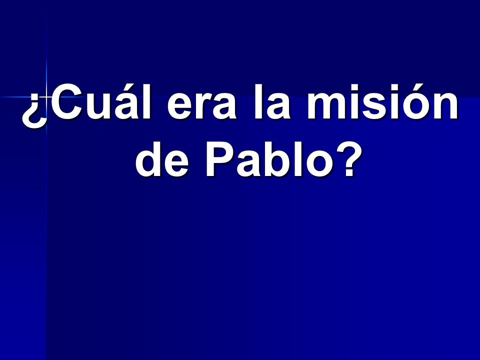 ¿Cuál era la misión de Pablo