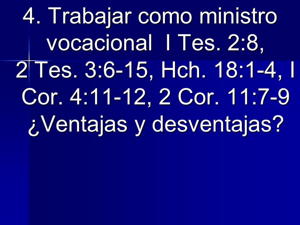 4. Trabajar como ministro vocacional I Tes. 2:8, 2 Tes. 3:6-15, Hch