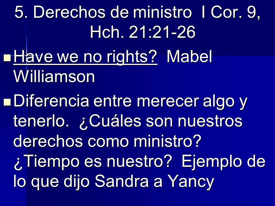 5. Derechos de ministro I Cor. 9, Hch. 21:21-26
